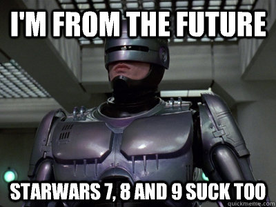 i'm from the future starwars 7, 8 and 9 suck too