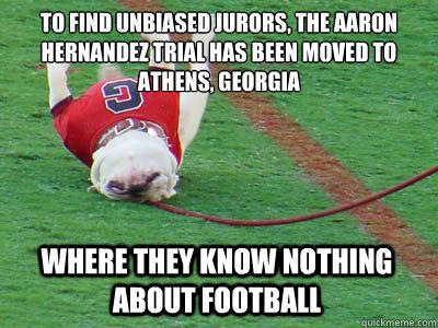 4ea1e6a98e2e28d16feed2f14ff1766210d0dd27470886f10e76bd1519a50b7b to find unbiased jurors, the aaron hernandez trial has been moved,Georgia Football Memes