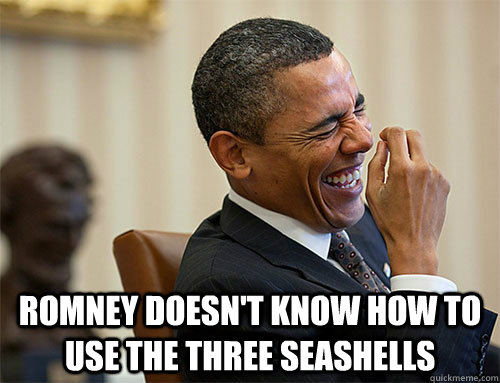 Romney doesn't know how to use the three seashells - Romney doesn't know how to use the three seashells  Obama Laughing