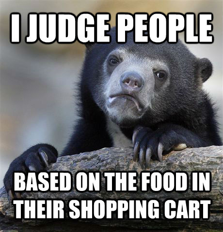 I JUDGE PEOPLE BASED ON THE FOOD IN THEIR SHOPPING CART - I JUDGE PEOPLE BASED ON THE FOOD IN THEIR SHOPPING CART  Confession Bear