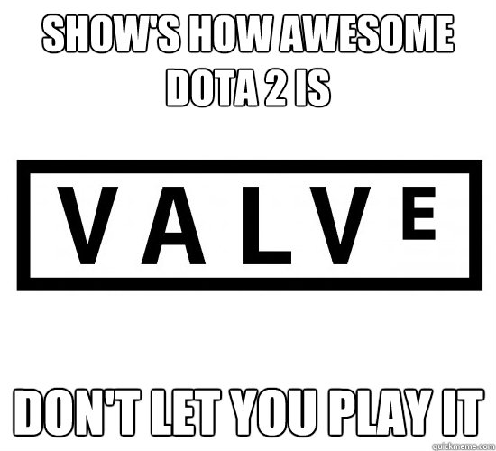 show's how awesome dota 2 is don't let you play it