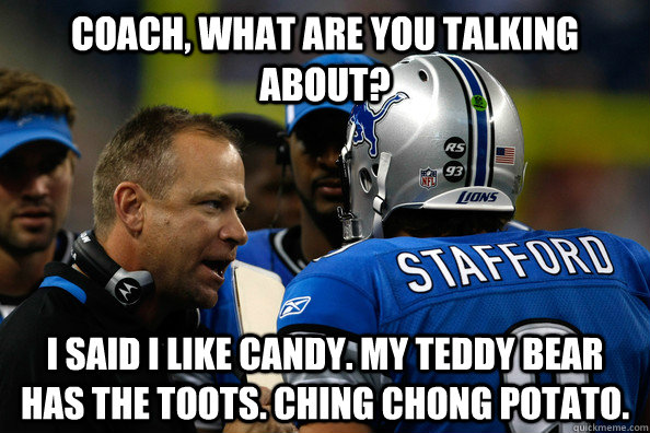 coach  what are you talking about  i said i like candy  my