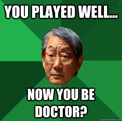 you played well... now you be doctor? - you played well... now you be doctor?  Misc