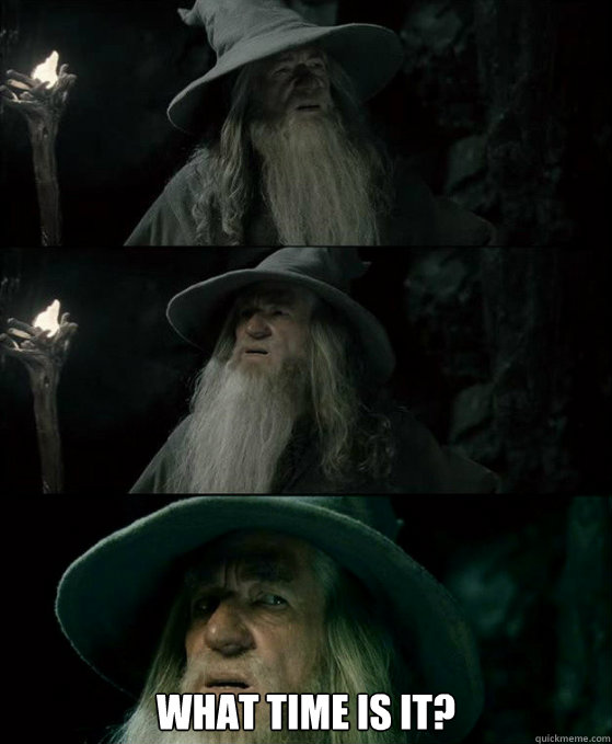 What time is it? -  What time is it?  Confused Gandalf