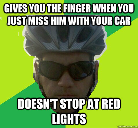 Gives you the finger when you just miss him with your car doesn't stop at red lights - Gives you the finger when you just miss him with your car doesn't stop at red lights  Angry Cyclist