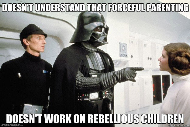 doesn't understand that forceful parenting  doesn't work on rebellious children  Darth Vader