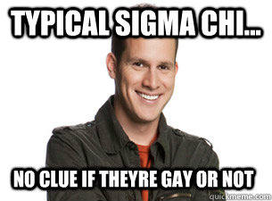 typical sigma chi... no clue if theyre gay or not