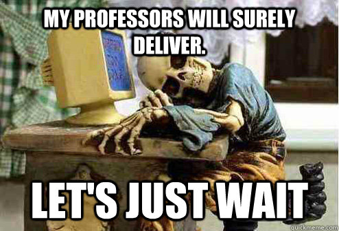 My professors will surely deliver. Let's just wait