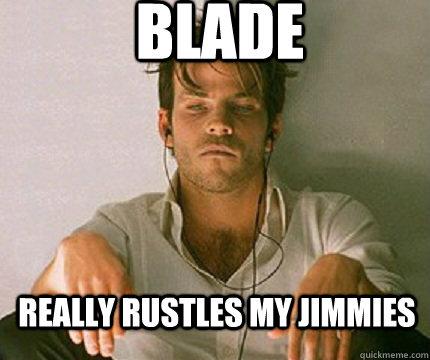 Blade Really Rustles my Jimmies - Blade Really Rustles my Jimmies  Vampire Gorilla.