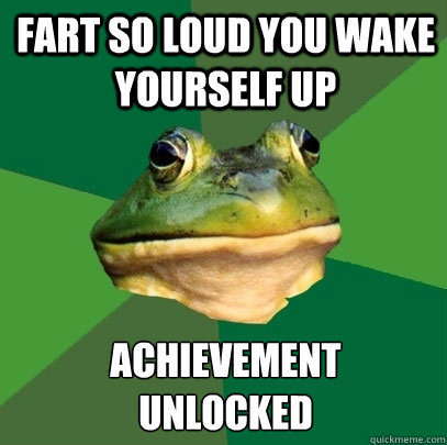 Fart So loud you wake yourself up achievement  unlocked - Fart So loud you wake yourself up achievement  unlocked  Foul Bachelor Frog