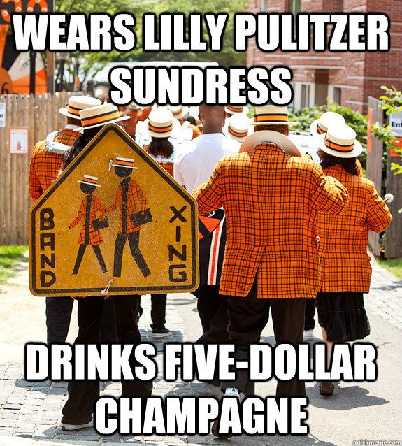 wears lilly pulitzer sundress drinks five-dollar champagne - wears lilly pulitzer sundress drinks five-dollar champagne  Princeton Problems