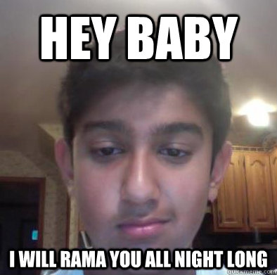 Hey baby I will rama you all night long