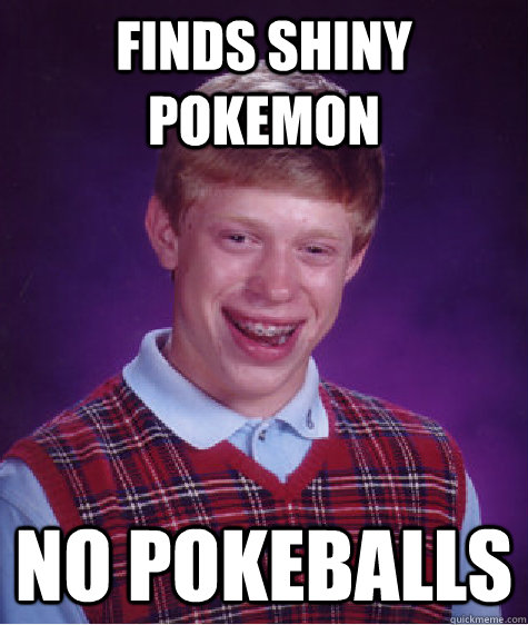 Finds shiny pokemon no pokeballs - Finds shiny pokemon no pokeballs  Bad Luck Brian