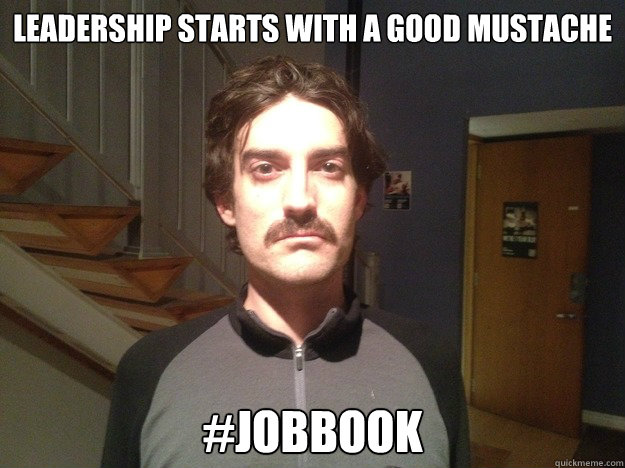 leadership starts with a good mustache #jobbook - leadership starts with a good mustache #jobbook  movember leadership