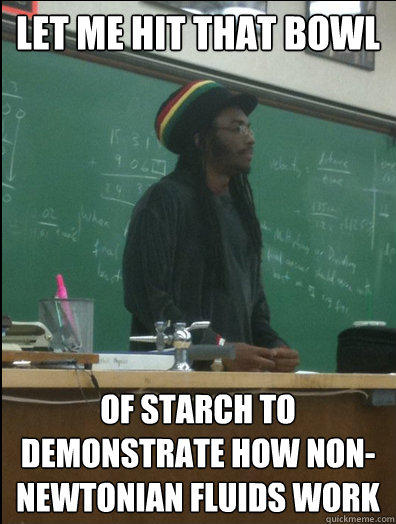 Let me hit that bowl of starch to demonstrate how non-newtonian fluids work - Let me hit that bowl of starch to demonstrate how non-newtonian fluids work  Rasta Science Teacher