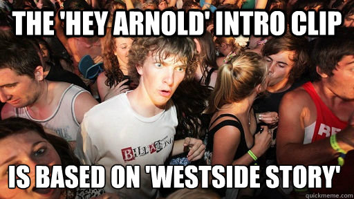 The 'hey arnold' intro clip  is based on 'westside story' - The 'hey arnold' intro clip  is based on 'westside story'  Sudden Clarity Clarence