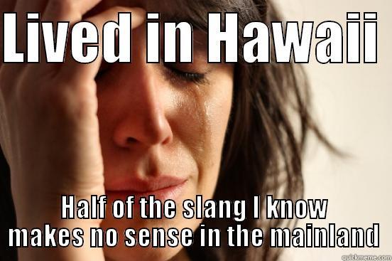 4efb0659f151ebfcaae3a057b6d34f828e5c46555a857a429bc38f5b6d8f4708 hawaiian problems quickmeme