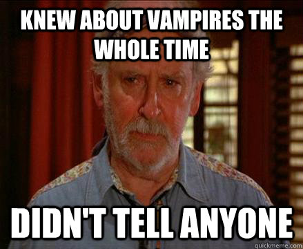 Knew about vampires the whole time didn't tell anyone