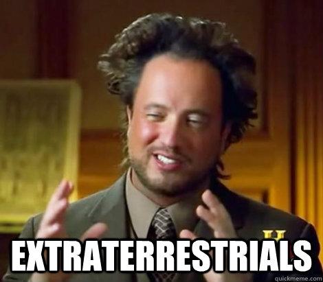 Extraterrestrials -  Extraterrestrials  Aliens Dude