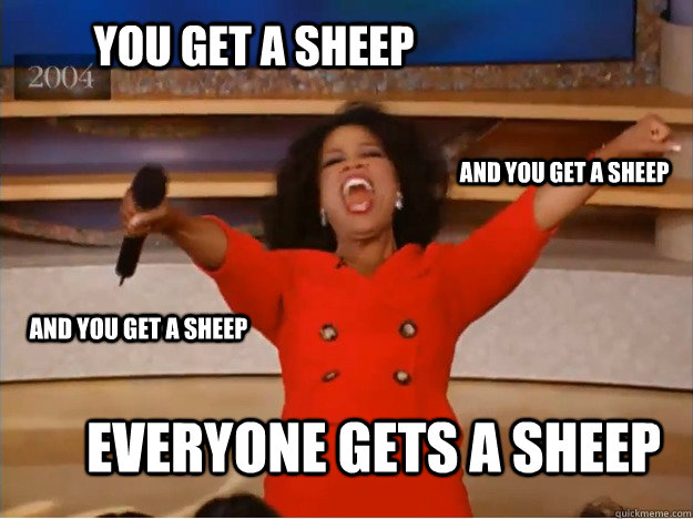 You get a sheep everyone gets a sheep and you get a sheep and you get a sheep - You get a sheep everyone gets a sheep and you get a sheep and you get a sheep  oprah you get a car