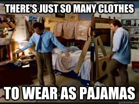 There's just so many clothes to wear as pajamas  step brothers