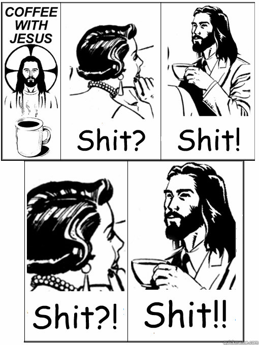 Shit? Shit! Shit?! Shit!! - Shit? Shit! Shit?! Shit!!  Coffee With Jesus