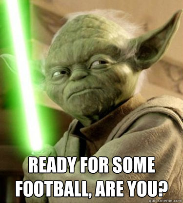 Ready for some football, are you?  Yoda