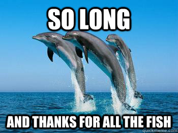 So long And thanks for all the fish - So long And thanks for all the fish  Dolphins