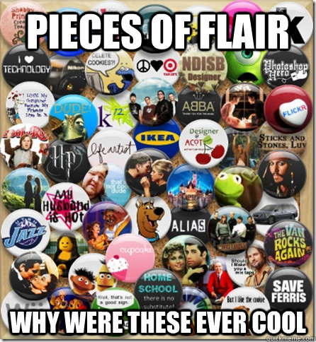 Pieces of Flair Why were these ever cool - Pieces of Flair Why were these ever cool  Lame Facebook App