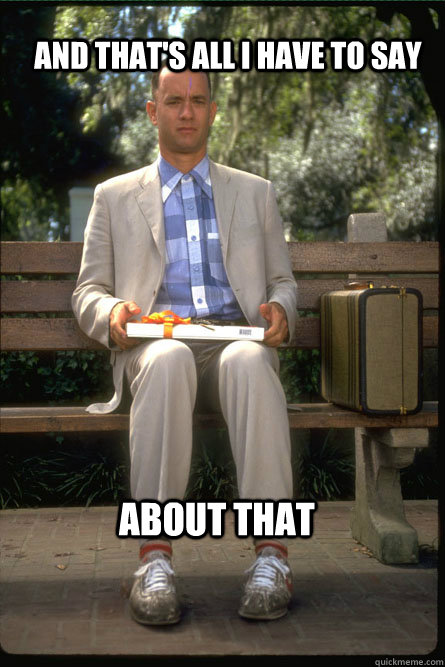 Image result for forrest gump that's all i got to say about that