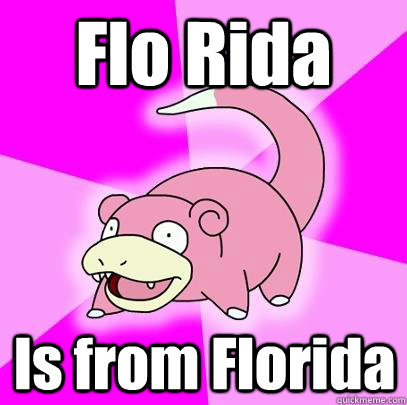 Flo Rida Is from Florida - Flo Rida Is from Florida  Slowpoke