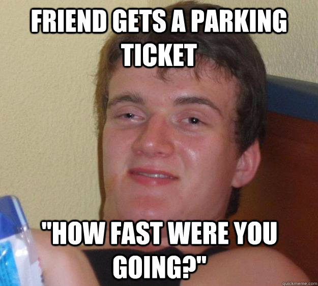 Friend gets a parking ticket