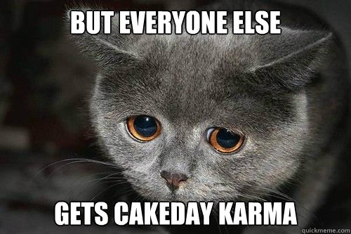 But everyone else Gets cakeday karma