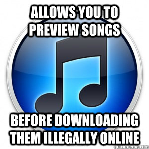 allows you to preview songs before downloading them illegally online - allows you to preview songs before downloading them illegally online  Misc