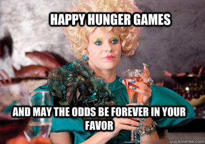 And may the odds be forever in your favor Happy hunger games  - And may the odds be forever in your favor Happy hunger games   happy hunger games