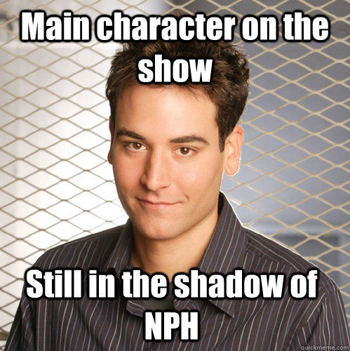 Main character on the show Still in the shadow of NPH - Main character on the show Still in the shadow of NPH  Scumbag Ted Mosby