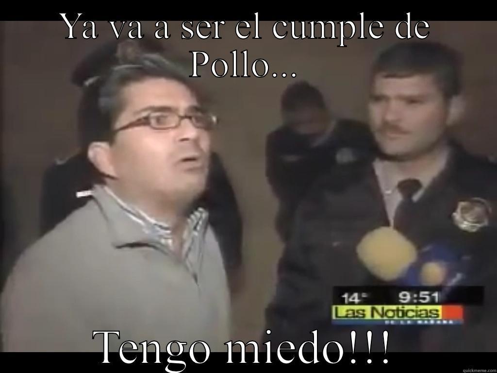 Tengo miedo - YA VA A SER EL CUMPLE DE POLLO... TENGO MIEDO!!! Misc