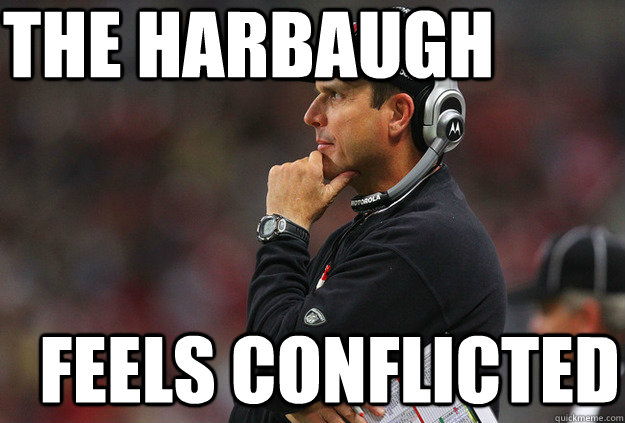 The harbaugh Feels Conflicted - The harbaugh Feels Conflicted  The Harbaugh