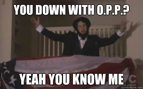 you down with o.p.p.? yeah you know me