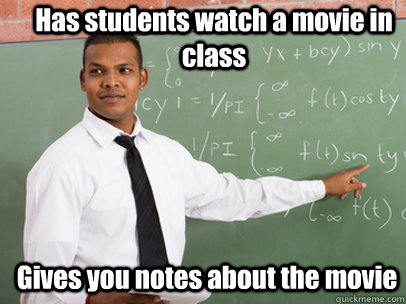 Has students watch a movie in class Gives you notes about the movie - Has students watch a movie in class Gives you notes about the movie  Good Guy Teacher