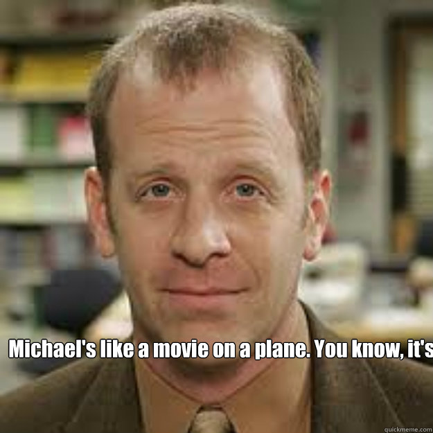 4f4b39c914d37c8491a6dabd8bdff530d812f71c1c797204f7b742a7a8acbf06 michael's like a movie on a plane you know, it's not great, but,Good Plane Memes