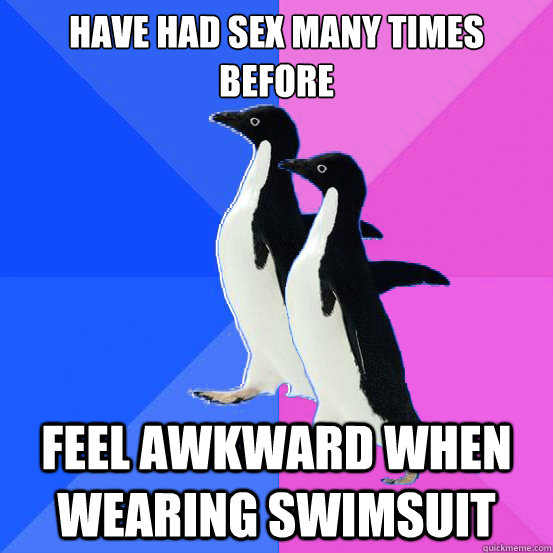 Have had sex many times before feel awkward when wearing swimsuit - Have had sex many times before feel awkward when wearing swimsuit  Socially Awkward Couple
