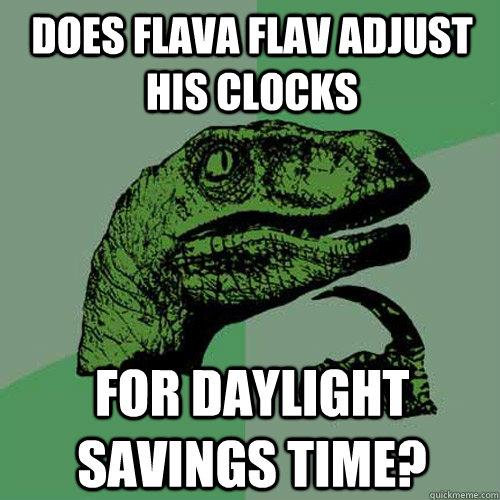 Does flava flav adjust his clocks for daylight savings time? - Does flava flav adjust his clocks for daylight savings time?  Philosoraptor