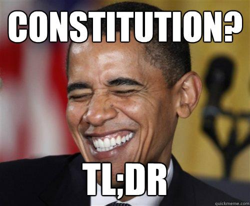 constitution? tl;dr - constitution? tl;dr  Scumbag Obama