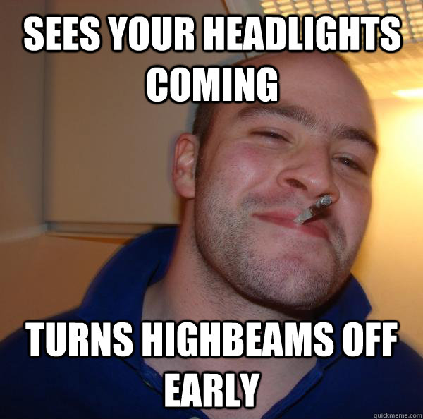 Sees your headlights coming Turns highbeams off early - Sees your headlights coming Turns highbeams off early  Misc