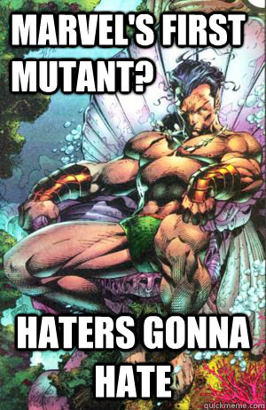 Marvel's first mutant? Haters gonna hate - Marvel's first mutant? Haters gonna hate  Misc