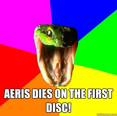 aeris dies on the first disc!  Spoiler Snake