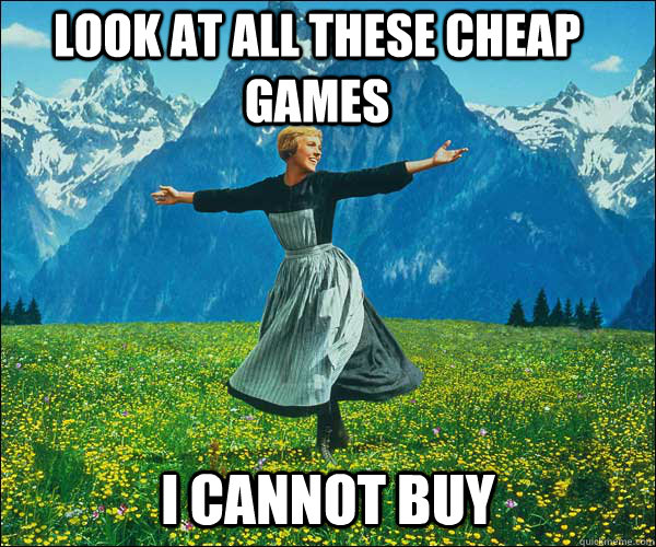 Look at all these cheap games i cannot buy - Look at all these cheap games i cannot buy  Sound of Music