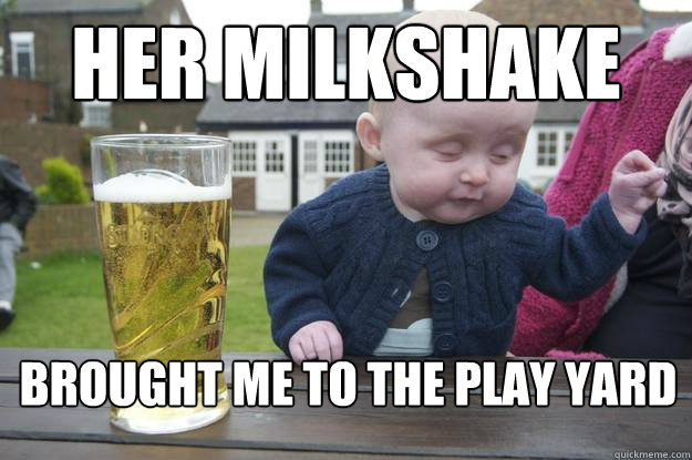 her milkshake brought me to the play yard - her milkshake brought me to the play yard  drunk baby