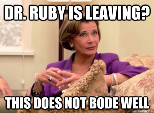 Dr. Ruby is leaving? This does not bode well